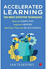 ACCELERATED LEARNING: The Most Effective Techniques: How to Learn Fast, Improve Memory, Save Your Time and Be Successful Paperback