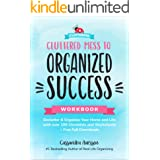 Cluttered Mess to Organized Success Workbook: Declutter & Organize Your Home and Life with over 100 Checklists and Worksheets