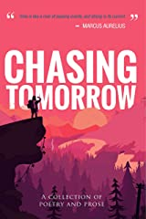 Chasing Tomorrow: A Collection of Poetry and Prose Kindle Edition