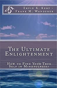 The Ultimate Enlightenment: How to Find Your True Self in Mindfulness?
