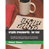 Cryptic Crosswords - for Fun!: 40 original cryptic crosswords for American, British, and all English speaking puzzle fans