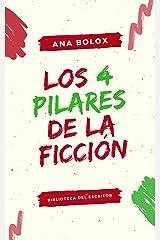 Los 4 pilares de la ficción: El escenario, los personajes, la estructura y el narrador (Biblioteca del escritor nº 1) (Spanish Edition) Kindle Edition