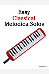 Easy Classical Melodica Solos: Featuring music of Bach, Mozart, Beethoven, Brahms and others. Kindle Edition