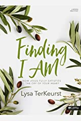 Finding I AM - Bible Study Book: How Jesus Fully Satisfies the Cry of Your Heart Paperback