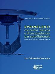 Sprinklers: Conceitos básicos e dicas excelentes para profissionais: Um estudo prático sobre a NFPA 13