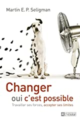 Changer, oui c'est possible: Travailler ses forces, accepter ses limites (French Edition) Kindle Edition