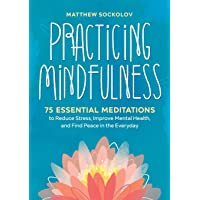 Practicing Mindfulness: 75 Essential Meditations to Reduce Stress, Improve Mental...