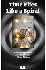 Time Flies Like a Spiral: Femdom Hypnosis and Mind Control Micro-Fiction Kindle Edition