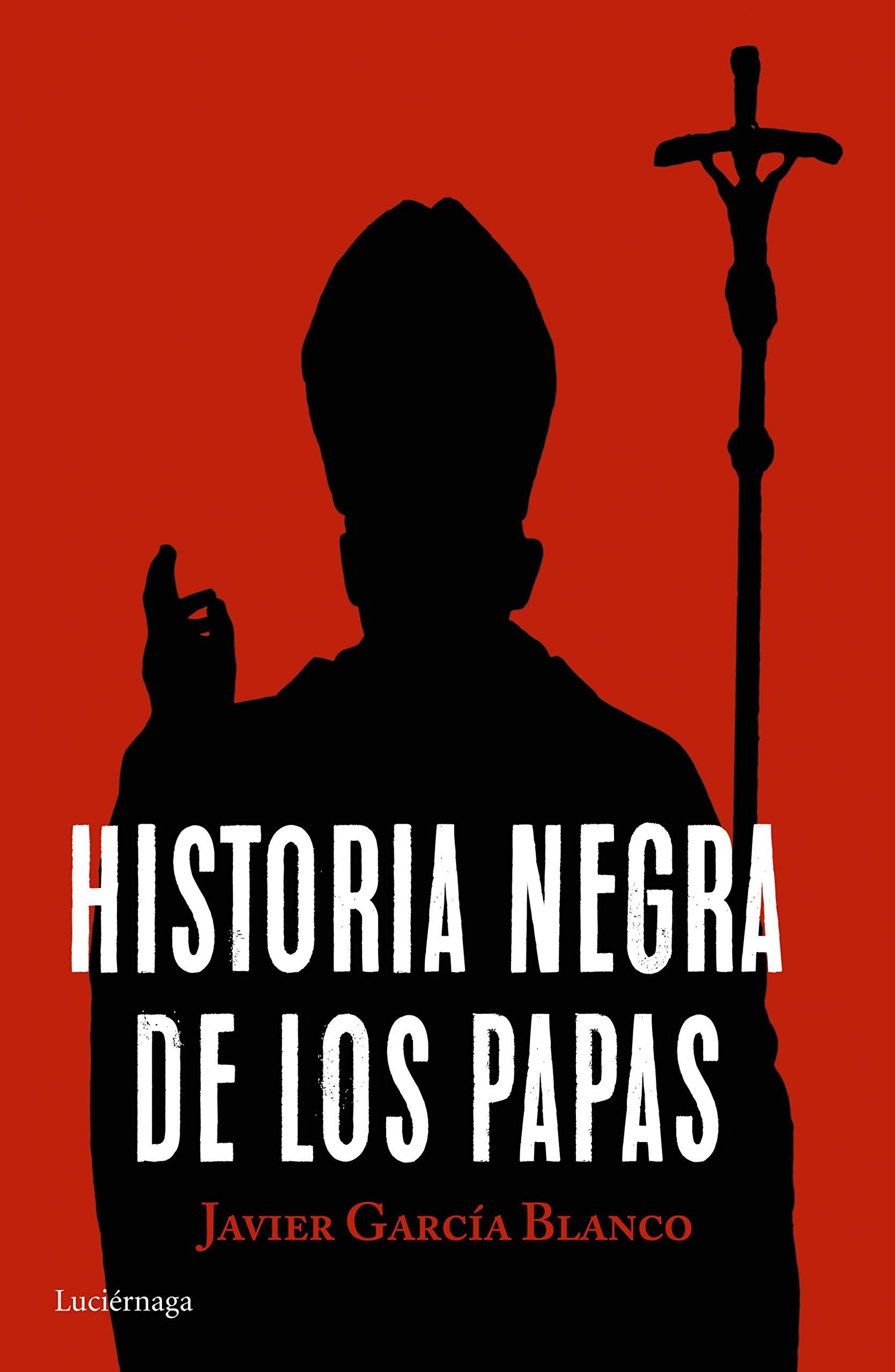Historia negra de los papas ENIGMAS Y CONSPIRACIONES: Amazon.es: García Blanco, Javier: Libros