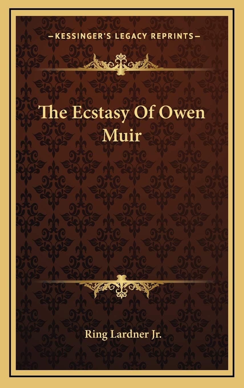 Ebook The Ecstasy Of Owen Muir By Ring Lardner Jr