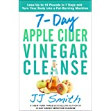 7-Day Apple Cider Vinegar Cleanse: Lose Up to 15 Pounds in 7 Days and Turn Your Body into a Fat-Burning Machine