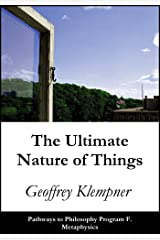 The Ultimate Nature of Things: Pathways Program F. Metaphysics Kindle Edition