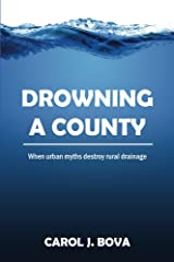 Drowning a County: When Urban Myths Destroy Rural Drainage Kindle Edition