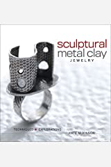 Sculptural Metal Clay Jewelry: Techniques and Explorations Kindle Edition