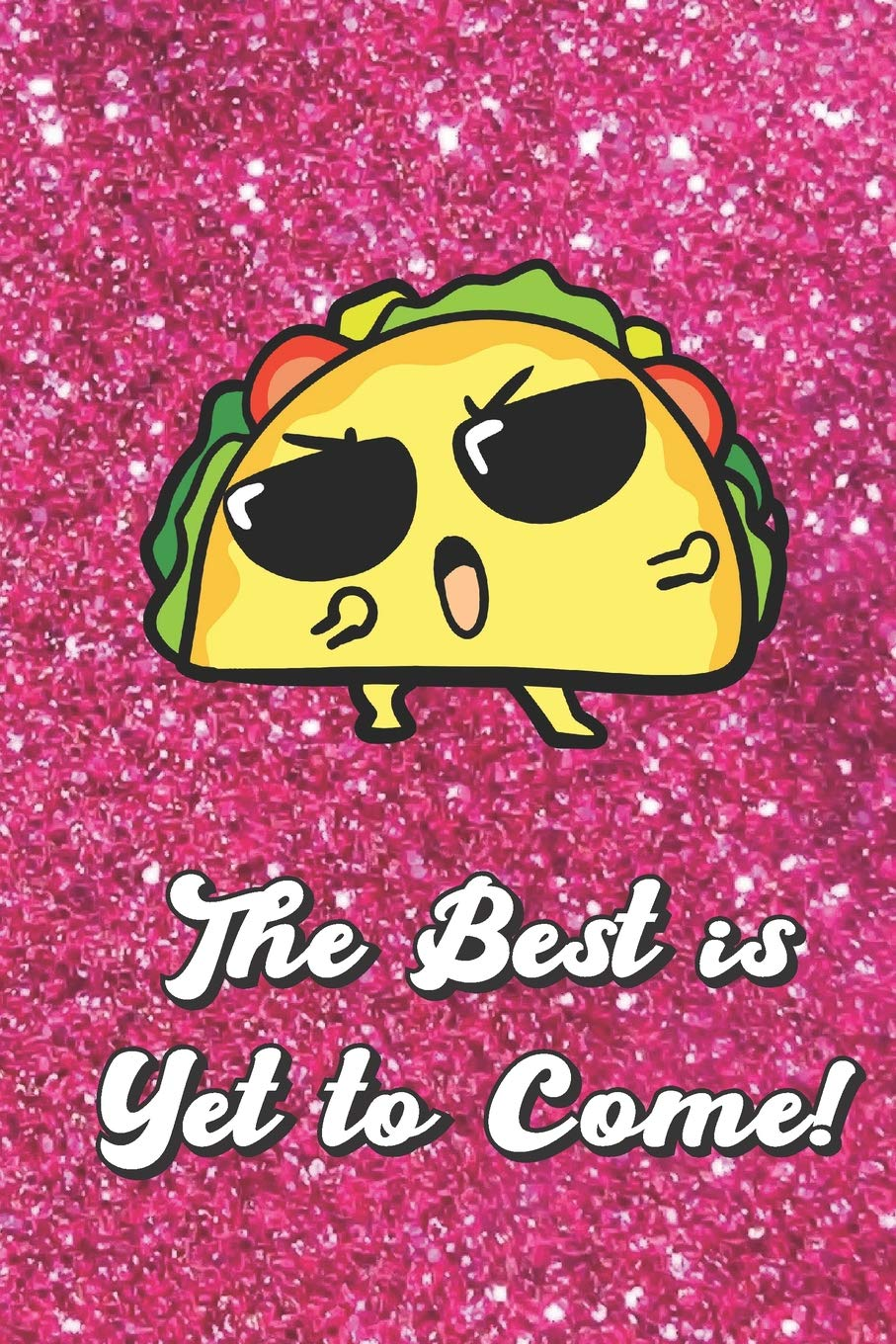 Buy The Best Is Yet To Come Cute Cool Sunglasses Taco With Pink Glitter Effect Background Blank Journal Book For Girls And Boys Of All Ages Perfect For Crayon Coloring