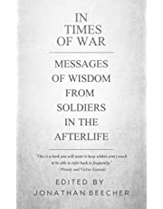 In Times of War: Messages of Wisdom from Soldiers in the Afterlife (White Crow Anthology)