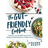 The Gut-Friendly Cookbook: Delicious Low-FODMAP, Gluten-Free, Allergy-Friendly Recipes for a Happy Tummy