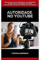 Autoridade No Youtube: Crie Um Canal No Youtube, Cresça Sua Comunidade De Fãs E Crie Sua Autoridade Com Vídeos Fortalecendo A Sua Marca Pessoal E Do Seu Negócio eBook Kindle