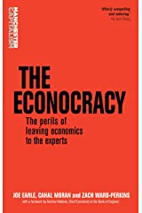 The Econocracy: The Perils of Leaving Economics to the Experts (Manchester Capitalism) Paperback
