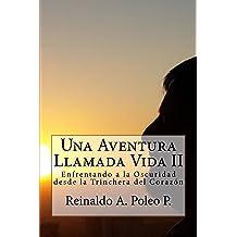 Una Aventura Llamada Vida II: Enfrentando a la Oscuridad desde la Trinchera del Corazon (Spanish Edition) Aug 5, 2015