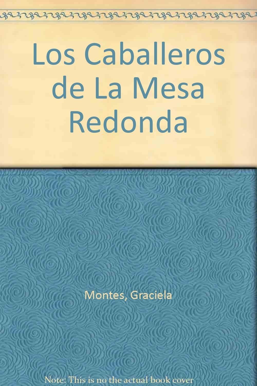 Los Caballeros De La Mesa Redonda Spanish Edition 9789879069752 Montes Graciela Rojas Oscar Books