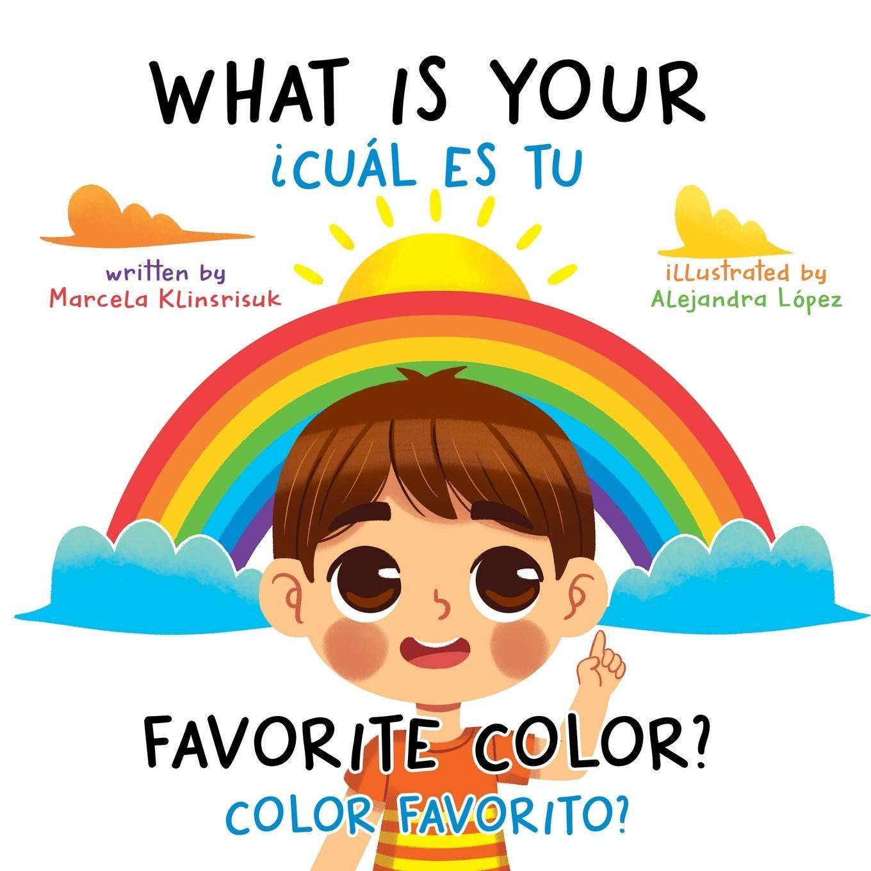 What Is Your Favorite Color Cuál Es Tu Color Favorito English Spanish Bilingual Book Of Colors 9781735594828 Klinsrisuk Marcela Lopez Alejandra Books