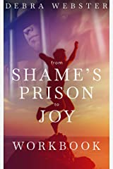 From Shame's Prison to Joy Workbook Kindle Edition