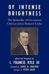 Of Intense Brightness: The Spirituality of Uncommon Christian James Brainerd Taylor