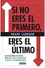 Si no eres el primero, eres el último: Una estrategia de ventas para dominar al mercado y vencer a tus competidores (Spanish Edition) Kindle Edition