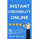 Instant Credibility Online: 25 tactics to win website visitors' trust. And go from nobody to influencer in 6 months or less.