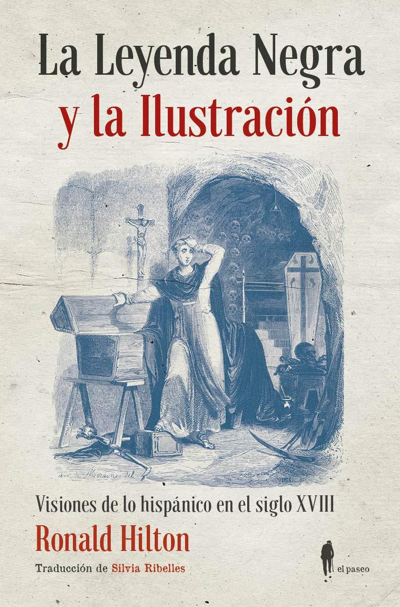 La leyenda negra y la ilustración: Hispanofobia e hispanofilia en ...