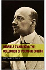 Gabriele D'Annunzio: The Collection of Poems in English Kindle Edition