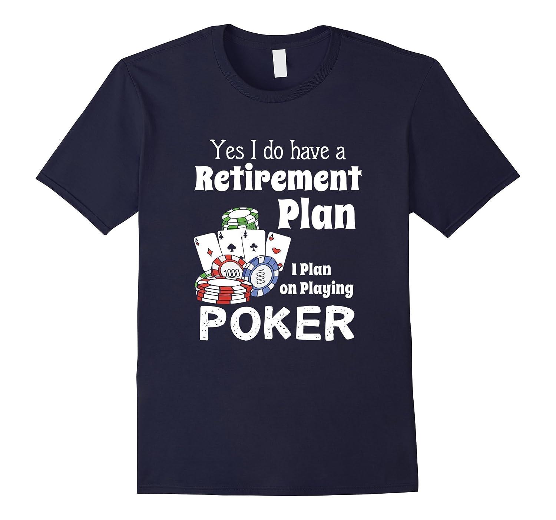 Retired Full time Poker Player T-Shirt