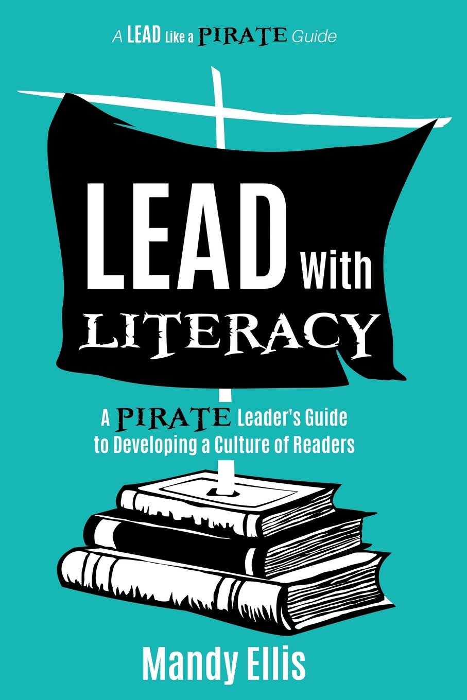 Amazon.com: Lead with Literacy: A Pirate Leader's Guide to ...