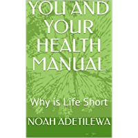 YOU AND YOUR HEALTH MANUAL: Why is Life Short