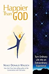 Happier than God: Turn Ordinary Life into an Extraordinary Experience Kindle Edition