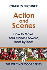 Action and Scenes: How To Move Your Stories Forward, Beat by Beat (The Writing Code Series Book 5) Kindle Edition
