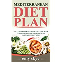 MEDITERRANEAN DIET PLAN: The Complete Mediterranean Cook Book for Living and Eating...
