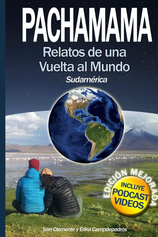 Pachamama: Relatos de una vuelta al mundo I. Sudamérica 1: Amazon ...