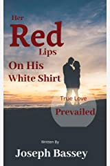 Her Red Lips On His White Shirt: True Love Prevailed Kindle Edition
