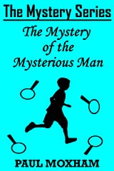 The Mystery of the Mysterious Man (The Mystery Series Short Story Book 3) Kindle Edition