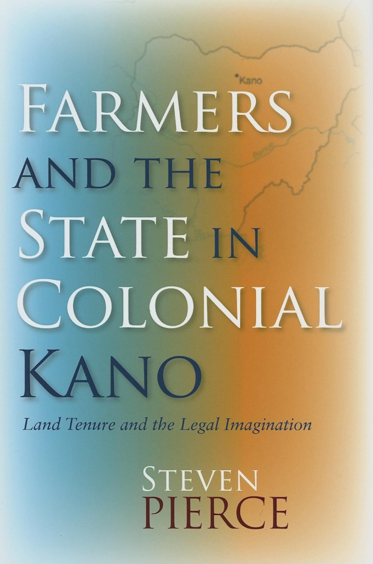 Farmers And the State in Colonial Kano: Land Tenure And the Legal Imagination