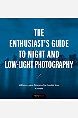 The Enthusiast's Guide to Night and Low-Light Photography: 50 Photographic Principles You Need to Know Kindle Edition