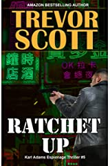 Ratchet Up (Karl Adams Espionage Thriller Series Book 5) Kindle Edition