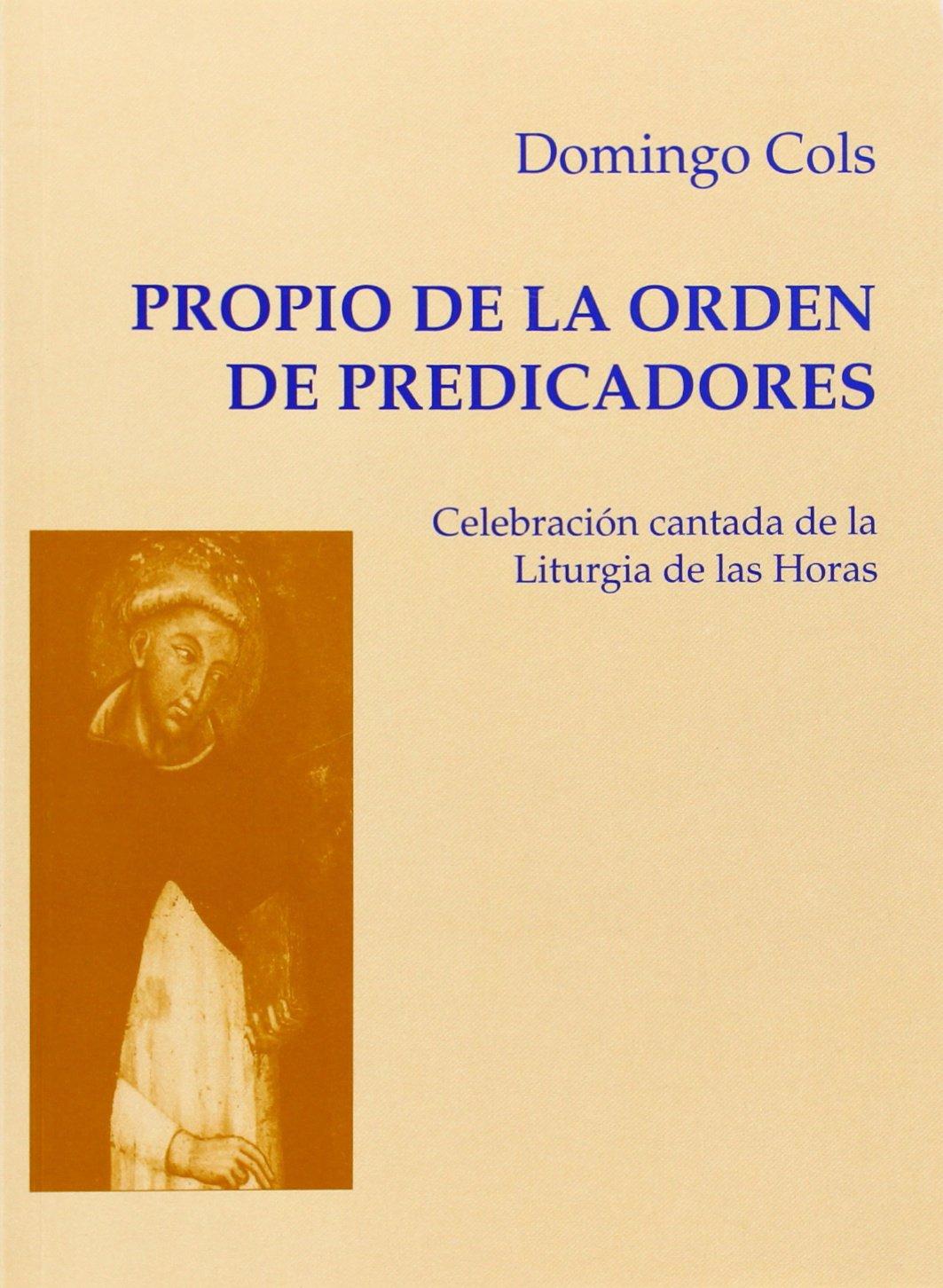 Propio de la Orden de Predicadores, El: Celebración cantada de la Liturgia de las Horas: 036 Publicaciones musicales: Amazon.es: Cols i Puig, Domènec: Libros