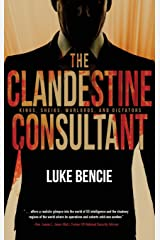 The Clandestine Consultant: Kings, Sheiks, Warlords, and Dictators Hardcover