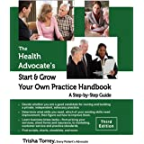 The Health Advocate's Start and Grow Your Own Practice Handbook (Third Edition): A Step by Step Guide (The Health Advocate's