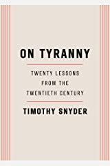 On Tyranny: Twenty Lessons from the Twentieth Century Kindle Edition