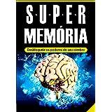 Memória: Super Memória (Desbloqueie os Poderes do Seu Cérebro em Tempo Recorde): - Memorização, Técnicas de Memorização e Apr