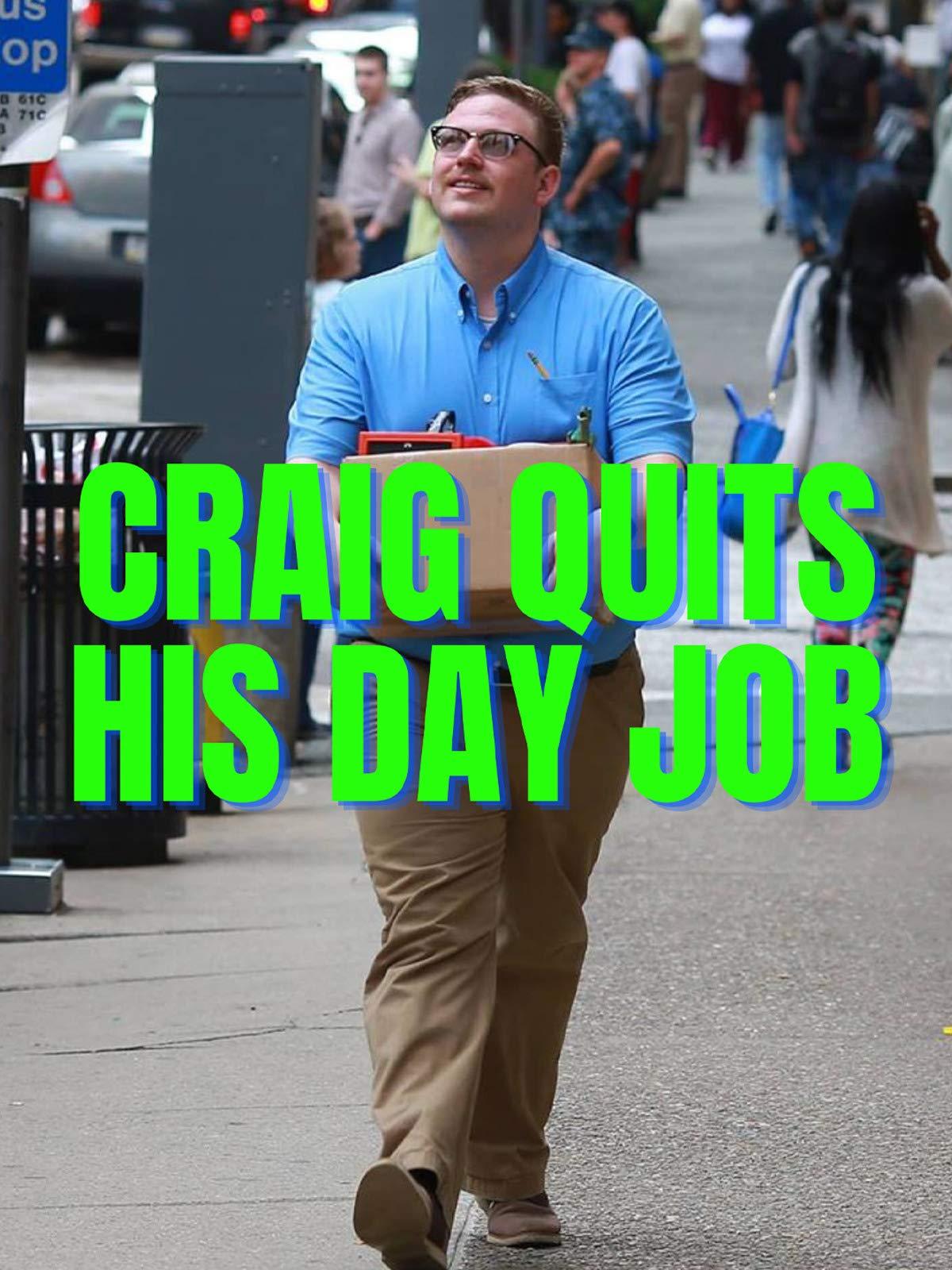 Craig Quits His Day Job